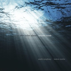 John Luther Adams - Become Ocean